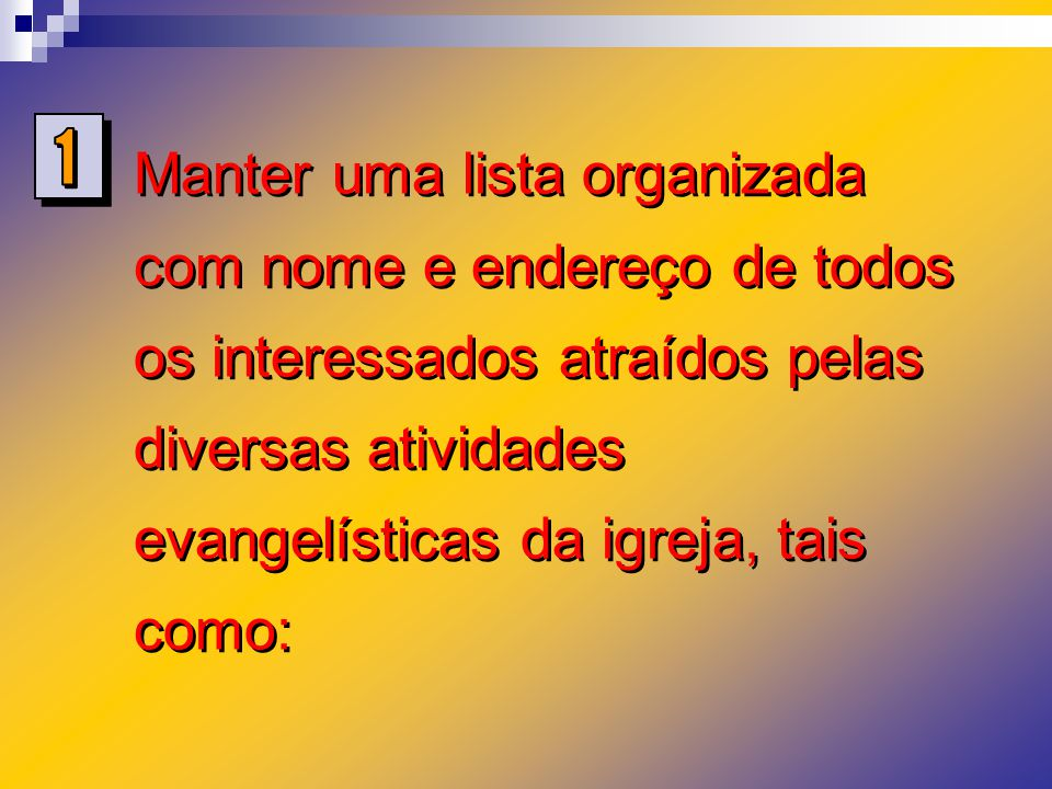 Manter uma lista organizada com nome e endereço de todos os interessados atraídos pelas diversas atividades evangelísticas da igreja, tais como: