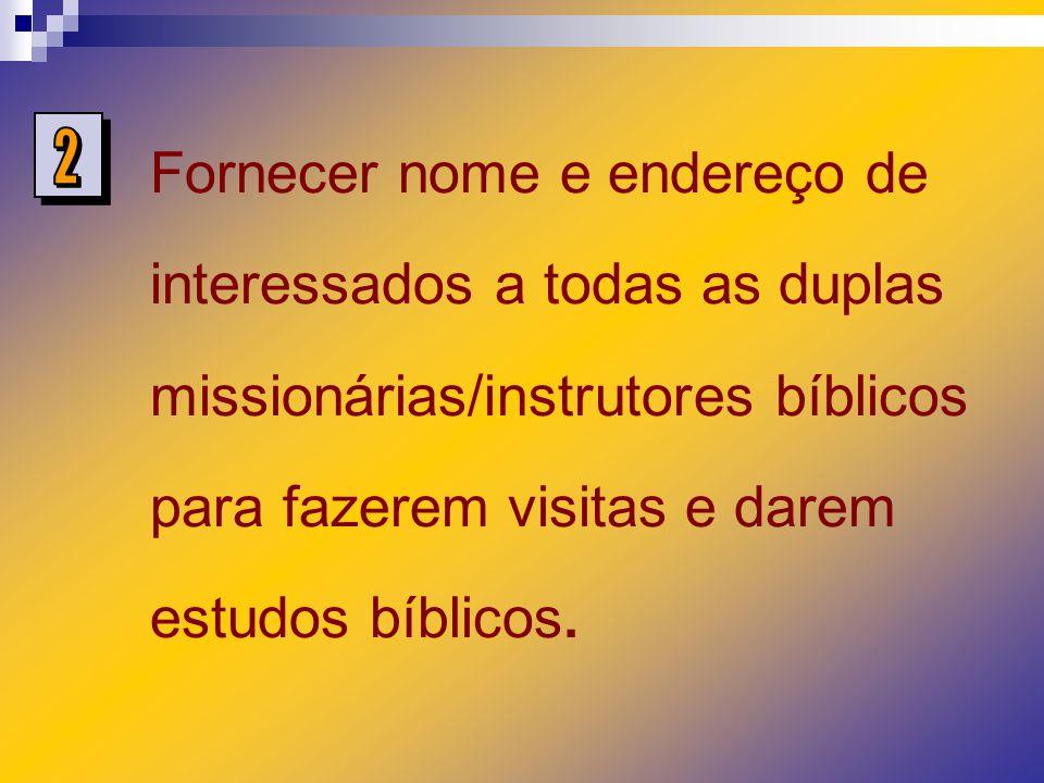 Fornecer nome e endereço de interessados a todas as duplas missionárias/instrutores bíblicos para fazerem visitas e darem estudos bíblicos.