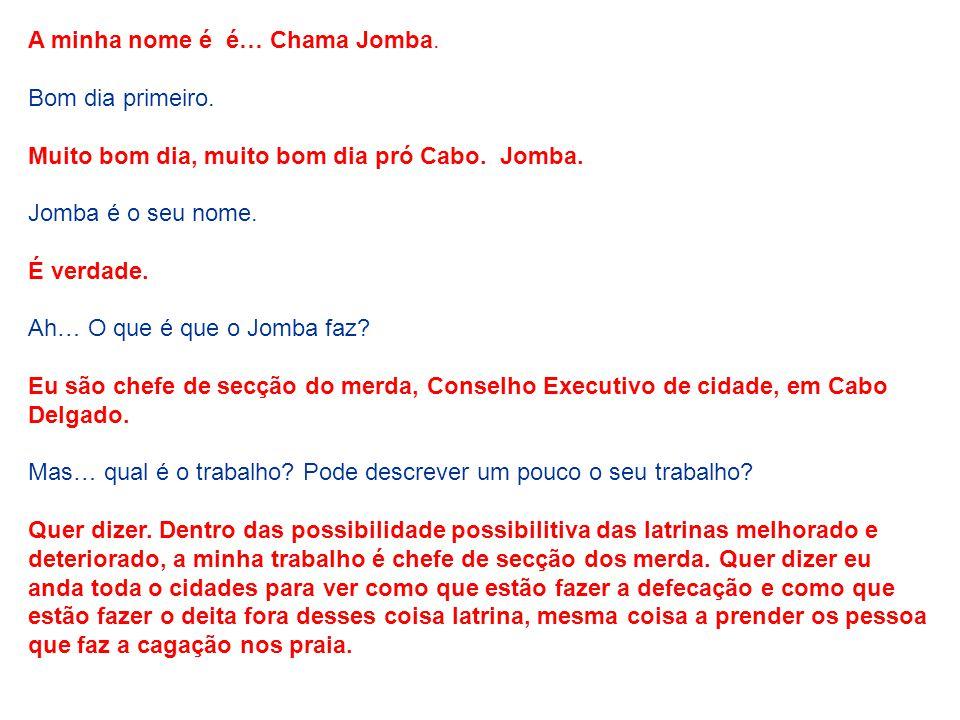 A minha nome é é… Chama Jomba.