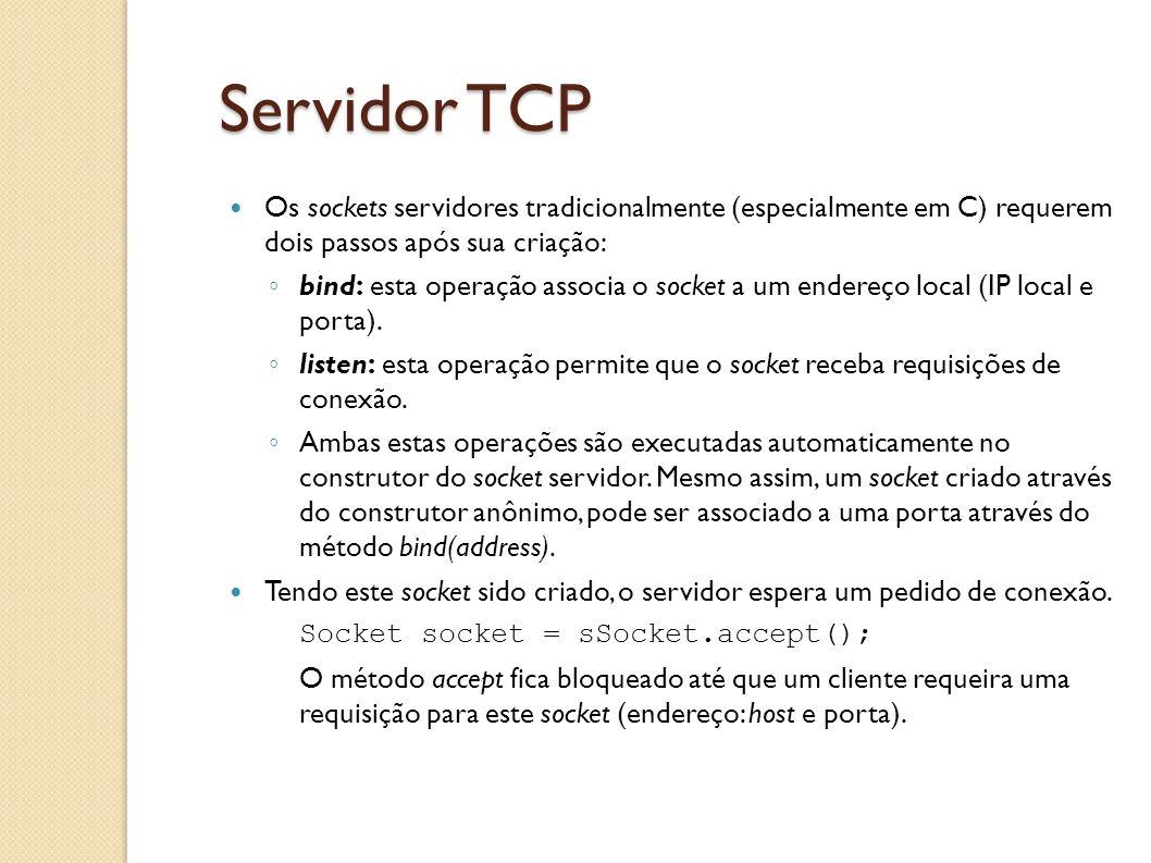 Servidor TCP Os sockets servidores tradicionalmente (especialmente em C) requerem dois passos após sua criação: