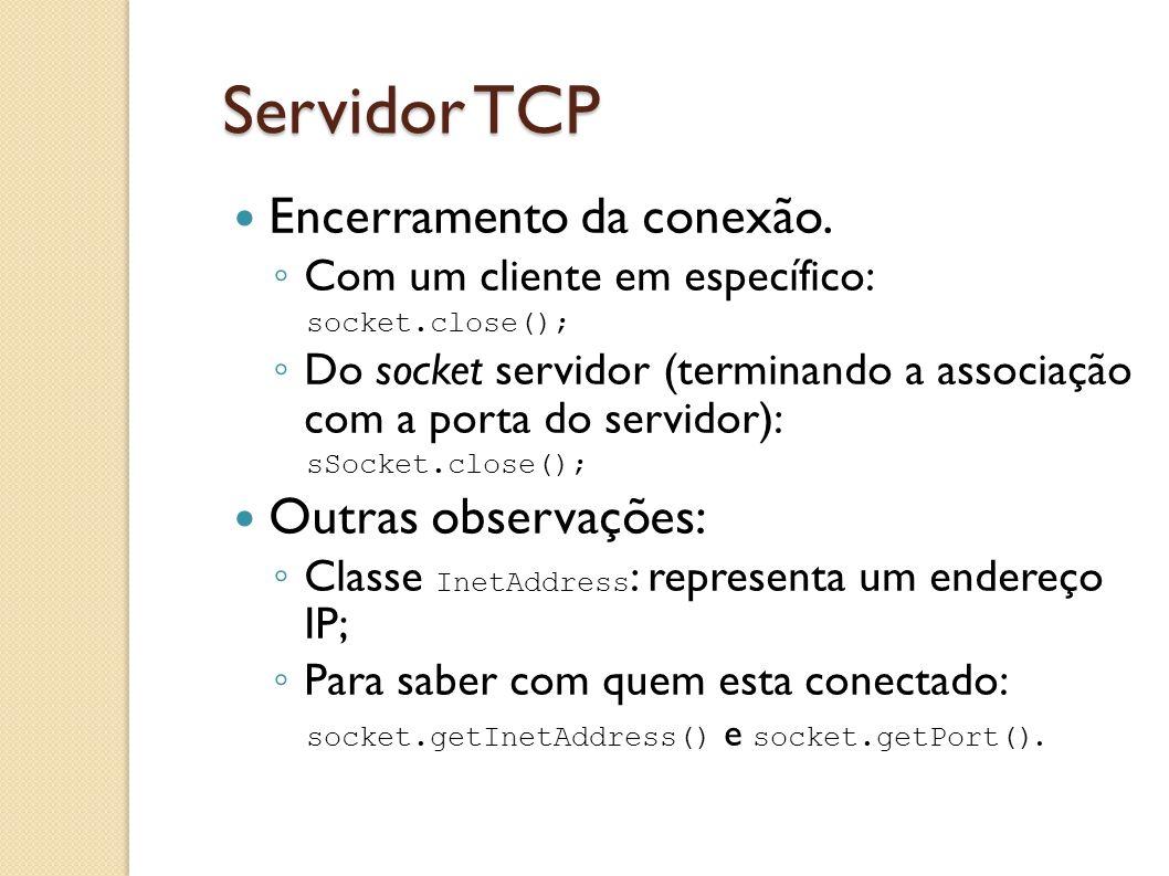 Servidor TCP Encerramento da conexão. Outras observações: