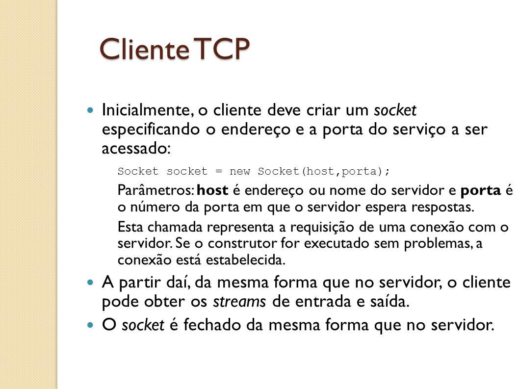 Cliente TCP Inicialmente, o cliente deve criar um socket especificando o endereço e a porta do serviço a ser acessado: