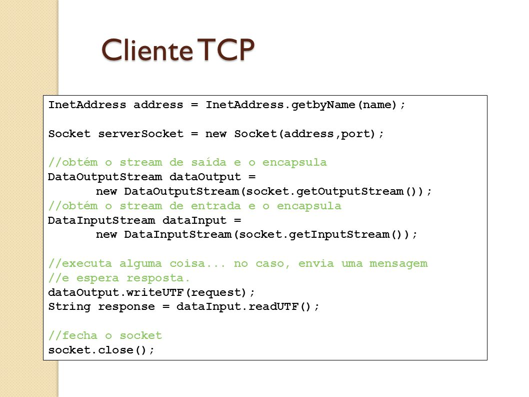 Cliente TCP InetAddress address = InetAddress.getbyName(name);