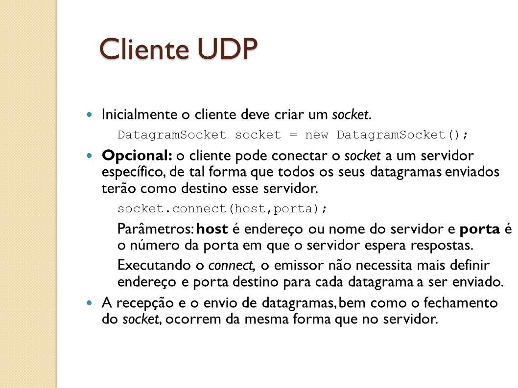 Cliente UDP Inicialmente o cliente deve criar um socket.