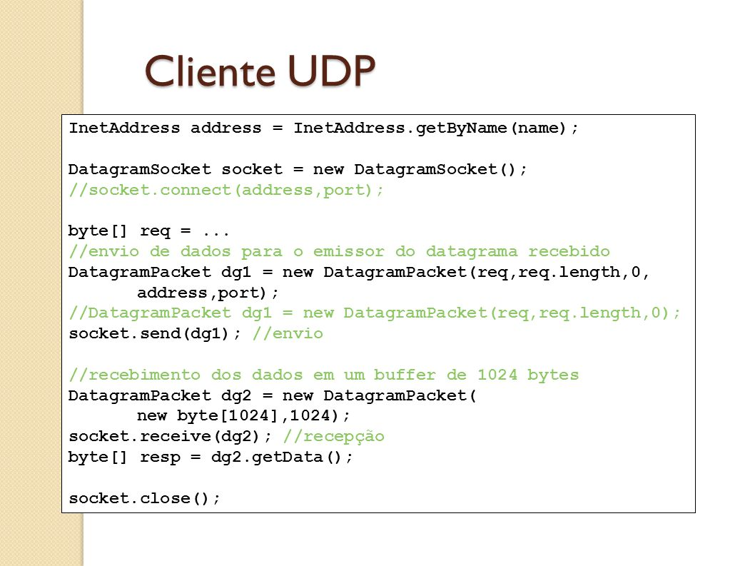 Cliente UDP InetAddress address = InetAddress.getByName(name);