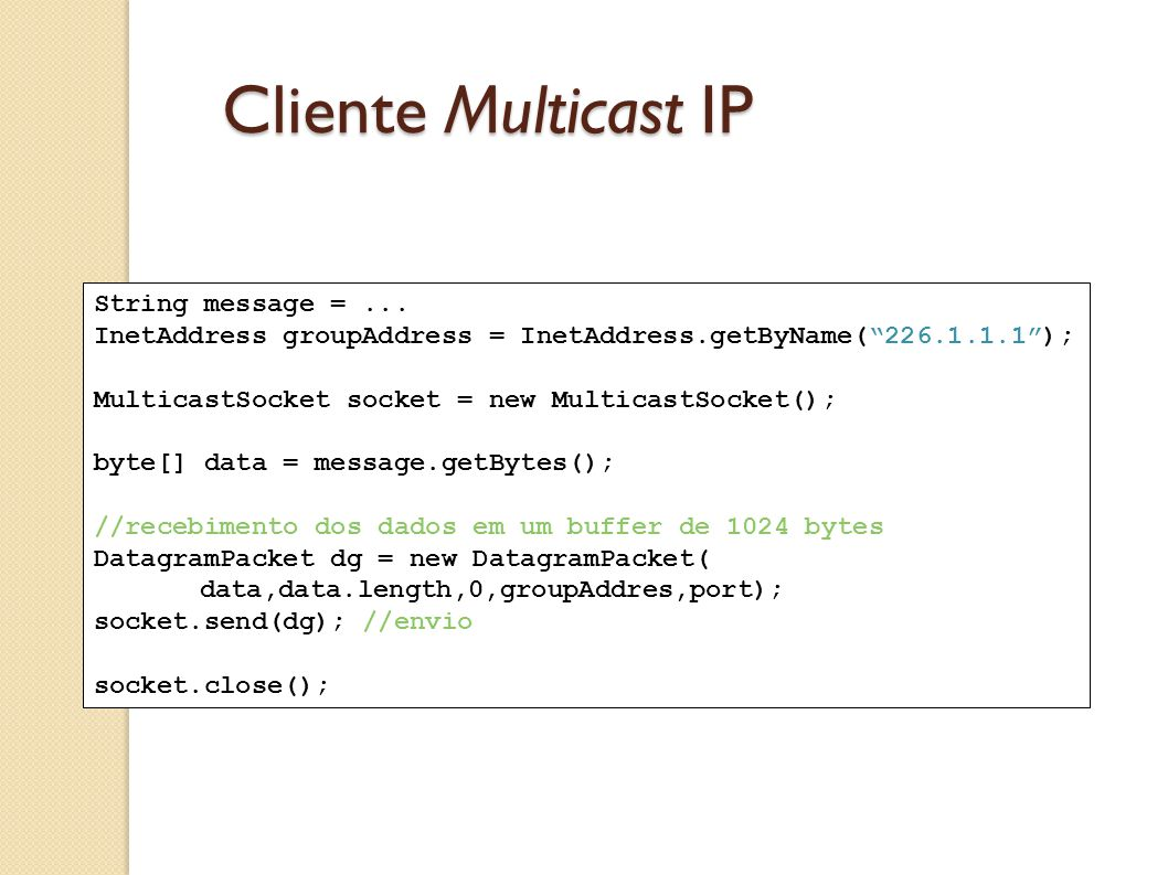 Cliente Multicast IP String message = ...