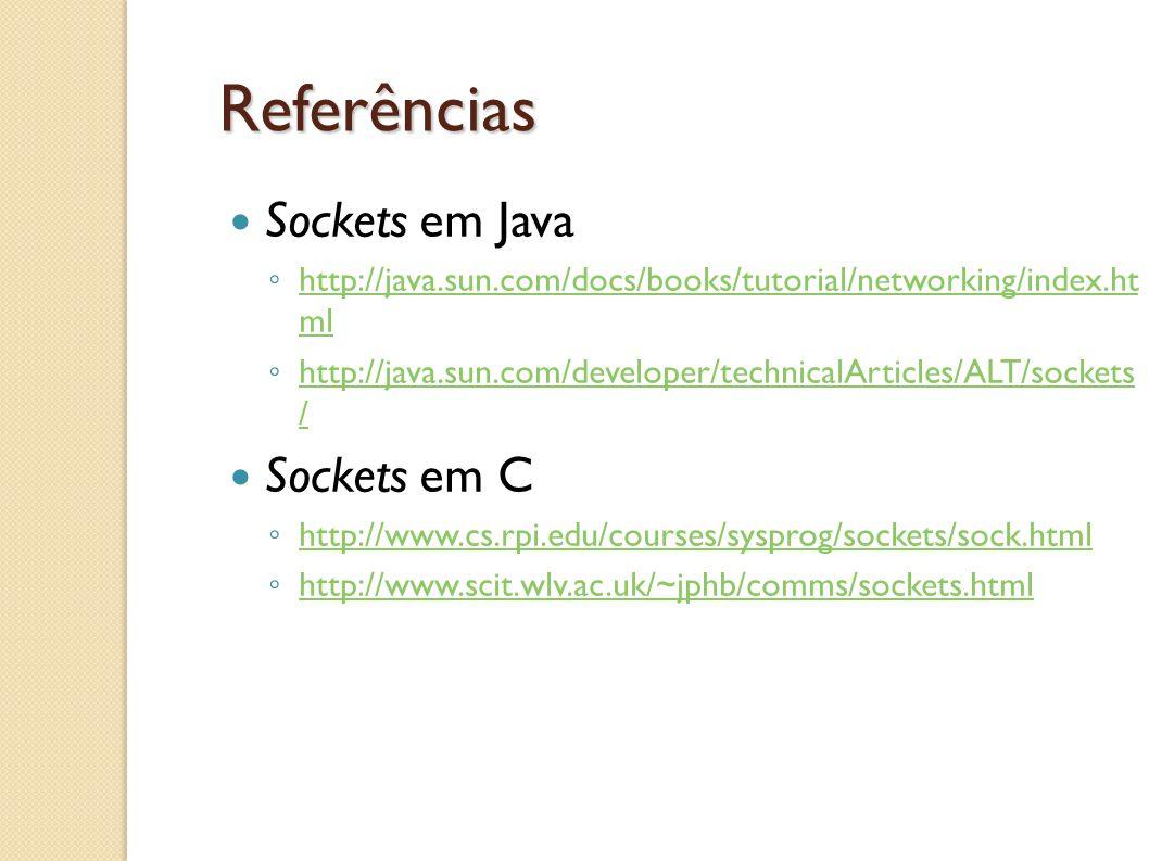 Referências Sockets em Java Sockets em C