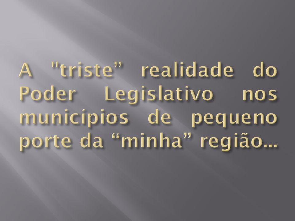 A triste realidade do Poder Legislativo nos municípios de pequeno porte da minha região...