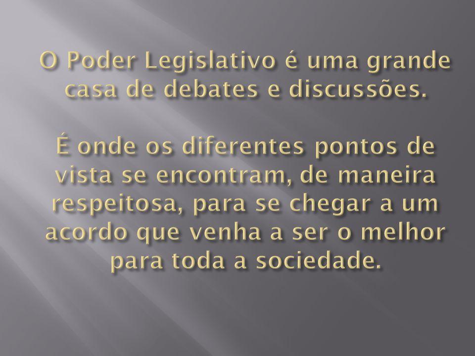 O Poder Legislativo é uma grande casa de debates e discussões
