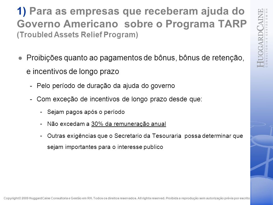 1) Para as empresas que receberam ajuda do Governo Americano sobre o Programa TARP (Troubled Assets Relief Program)
