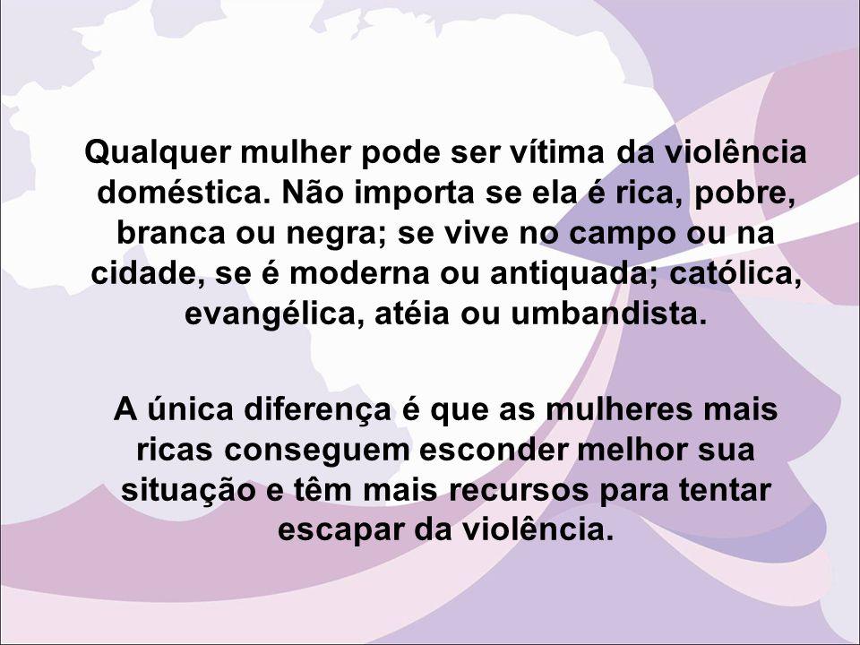 Qualquer mulher pode ser vítima da violência doméstica
