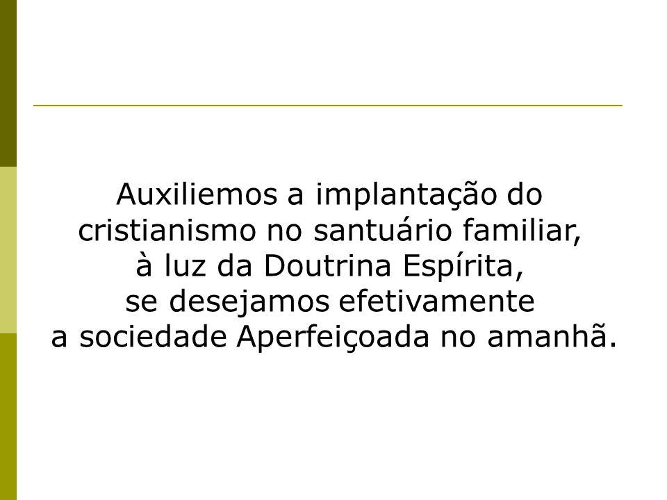 Auxiliemos a implantação do cristianismo no santuário familiar,