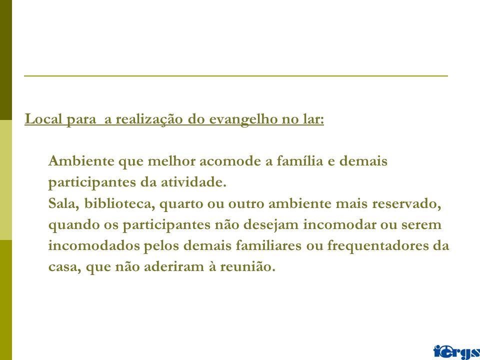 Local para a realização do evangelho no lar: Ambiente que melhor acomode a família e demais participantes da atividade.