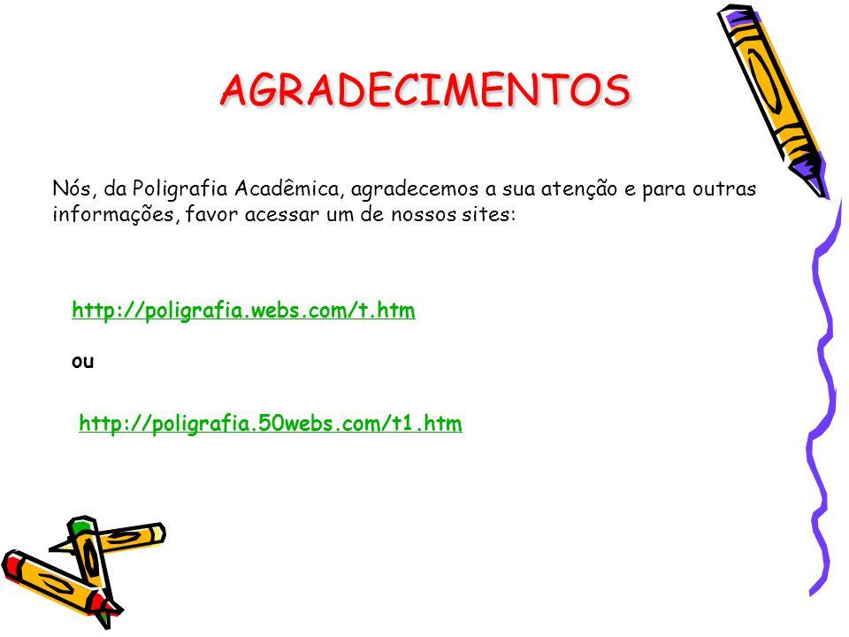AGRADECIMENTOS Nós, da Poligrafia Acadêmica, agradecemos a sua atenção e para outras informações, favor acessar um de nossos sites: