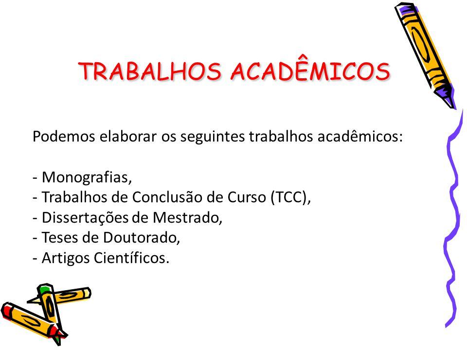 TRABALHOS ACADÊMICOS Podemos elaborar os seguintes trabalhos acadêmicos: Monografias, Trabalhos de Conclusão de Curso (TCC),