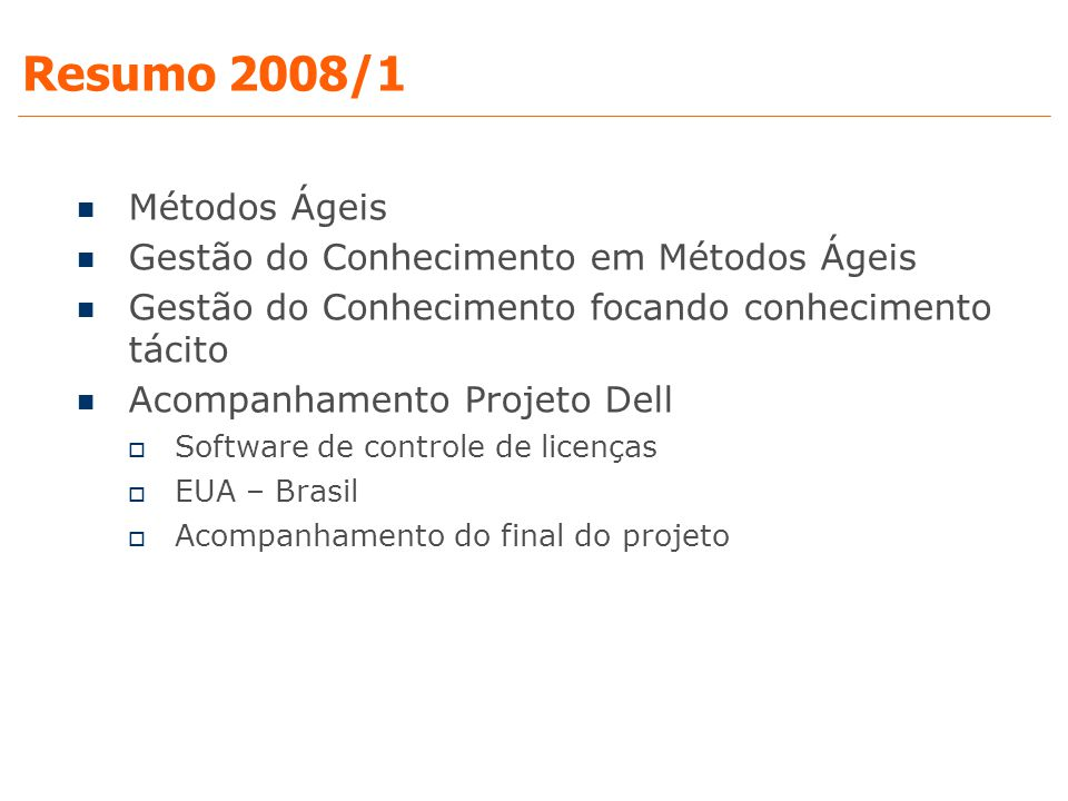 Resumo 2008/1 Métodos Ágeis Gestão do Conhecimento em Métodos Ágeis