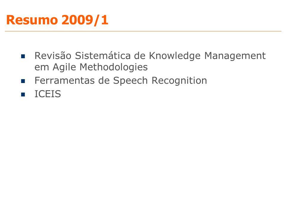 Resumo 2009/1 Revisão Sistemática de Knowledge Management em Agile Methodologies. Ferramentas de Speech Recognition.