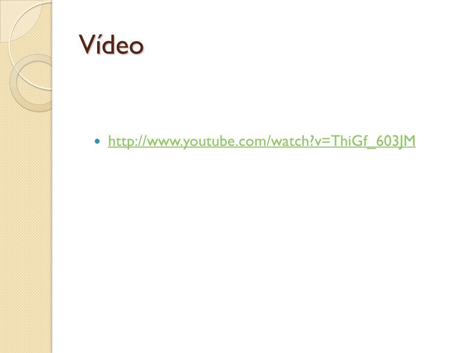 Vídeo http://www.youtube.com/watch v=ThiGf_603JM