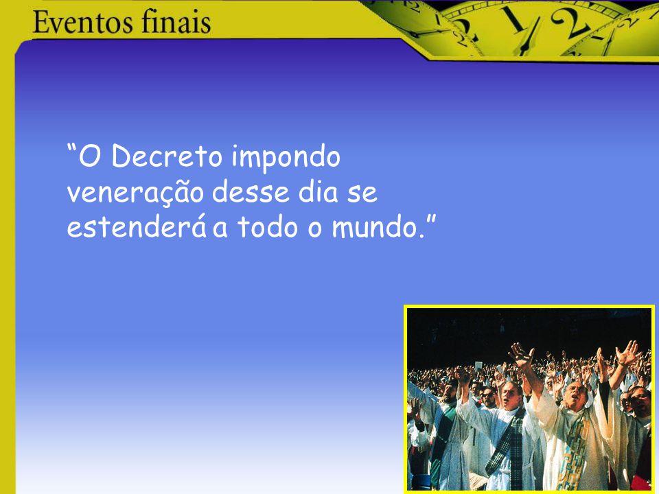 O Decreto impondo veneração desse dia se estenderá a todo o mundo.