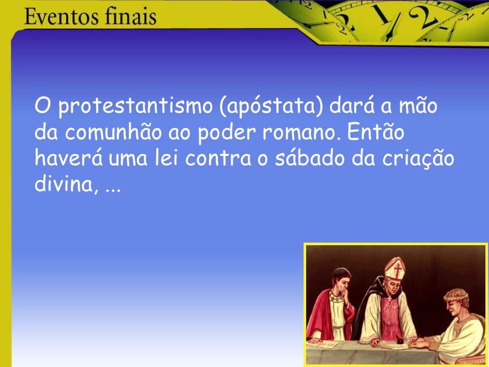 O protestantismo (apóstata) dará a mão da comunhão ao poder romano
