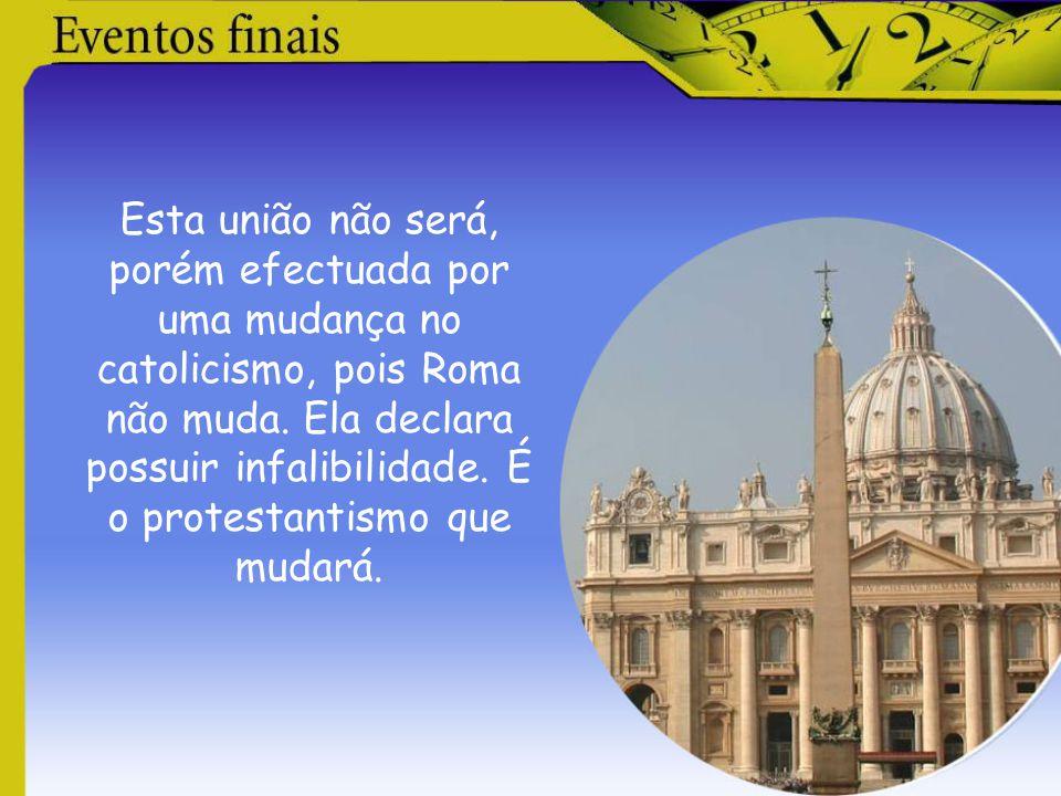 Esta união não será, porém efectuada por uma mudança no catolicismo, pois Roma não muda.