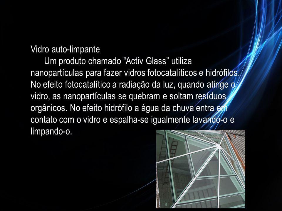 Vidro auto-limpante Um produto chamado Activ Glass utiliza nanopartículas para fazer vidros fotocatalíticos e hidrófilos.