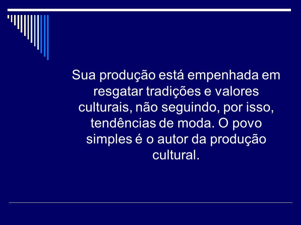 Sua produção está empenhada em resgatar tradições e valores culturais, não seguindo, por isso, tendências de moda.
