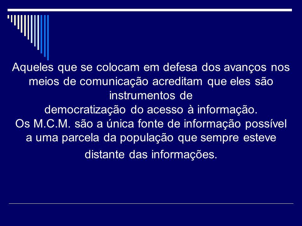 Aqueles que se colocam em defesa dos avanços nos meios de comunicação acreditam que eles são instrumentos de democratização do acesso à informação.