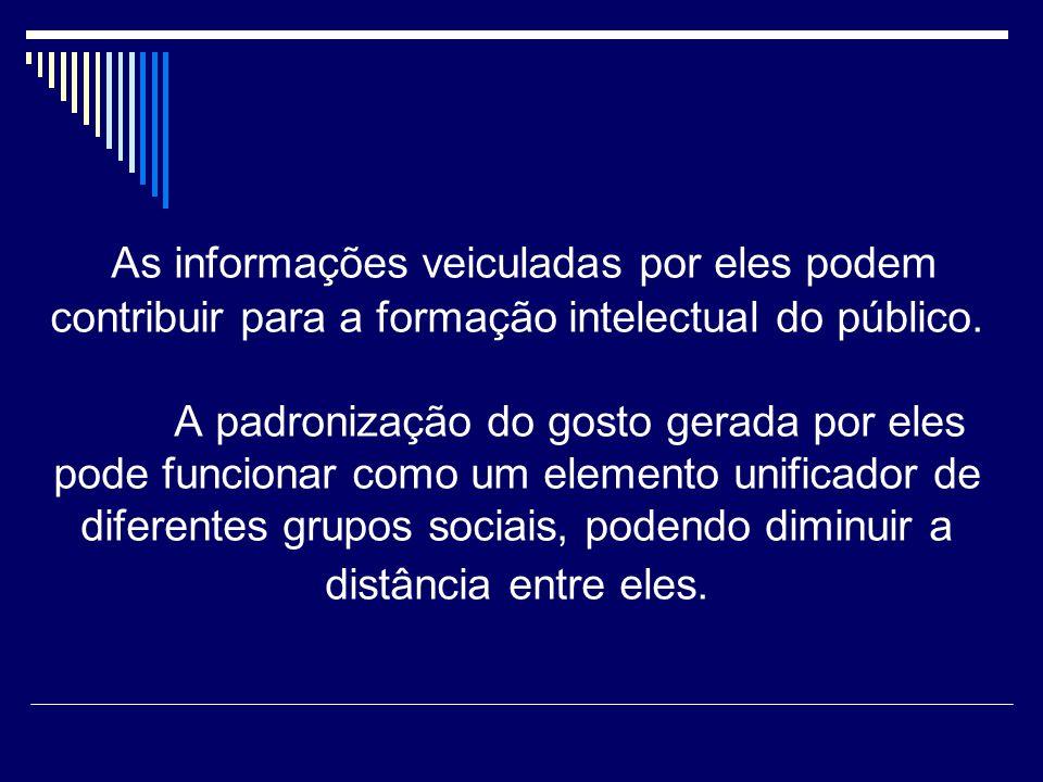 As informações veiculadas por eles podem contribuir para a formação intelectual do público.