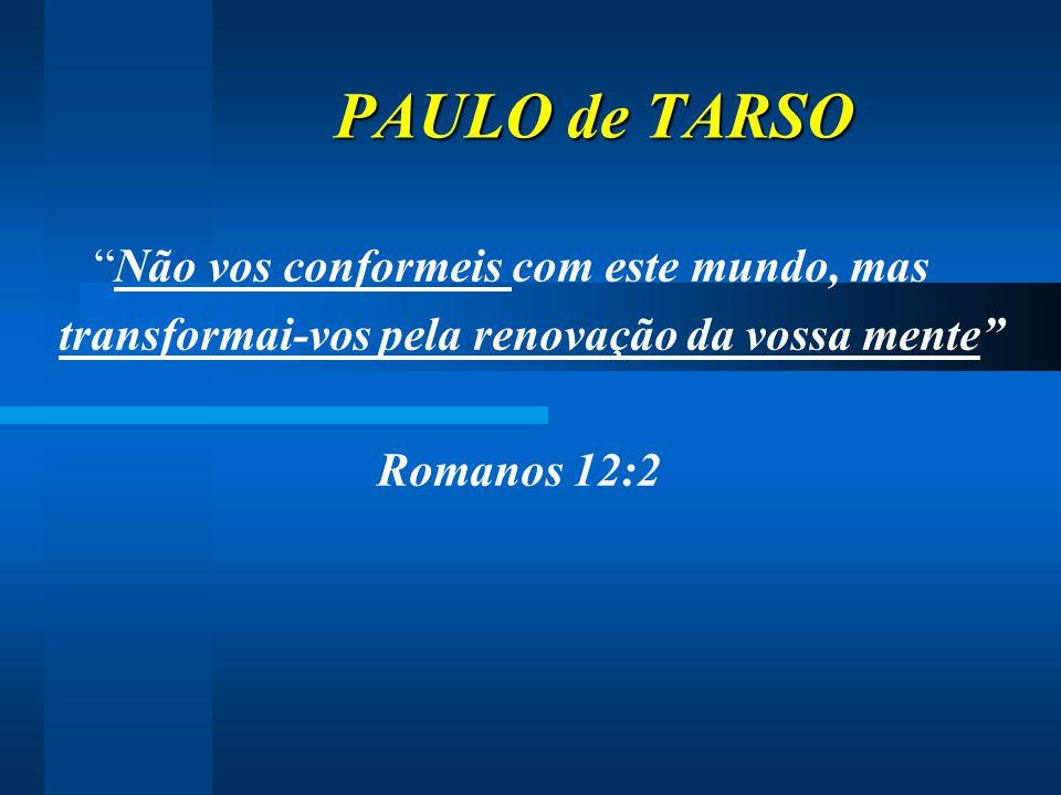 PAULO de TARSO Não vos conformeis com este mundo, mas