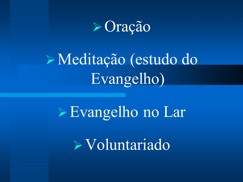 Oração Meditação (estudo do Evangelho) Evangelho no Lar Voluntariado
