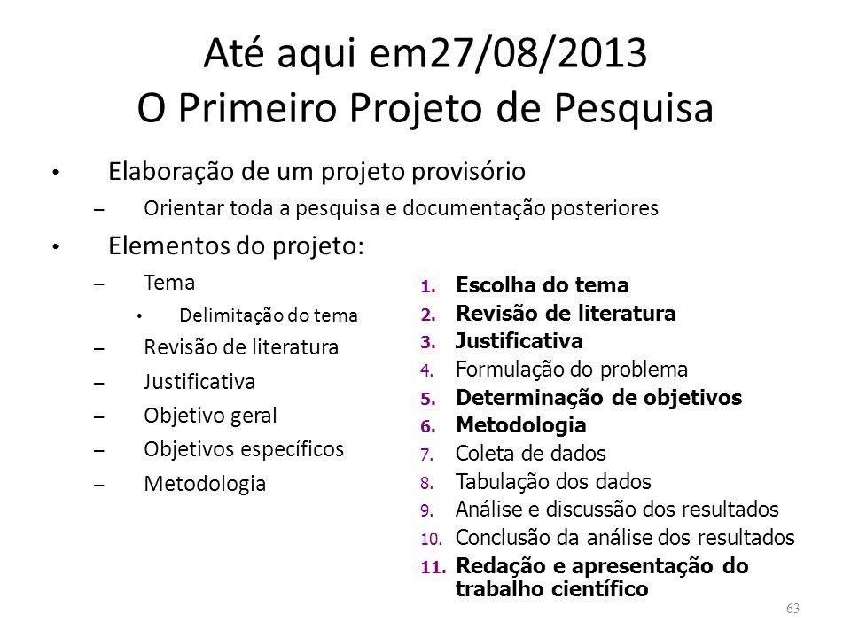Até aqui em27/08/2013 O Primeiro Projeto de Pesquisa