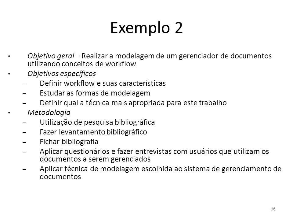 Exemplo 2 Objetivo geral – Realizar a modelagem de um gerenciador de documentos utilizando conceitos de workflow.