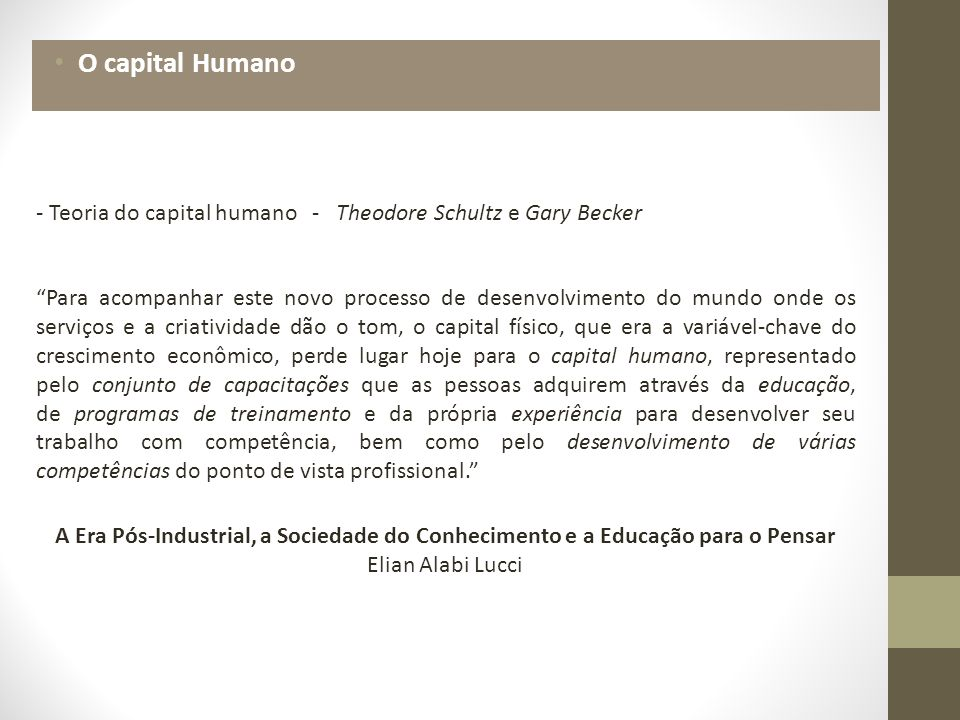 O capital Humano - Teoria do capital humano - Theodore Schultz e Gary Becker.