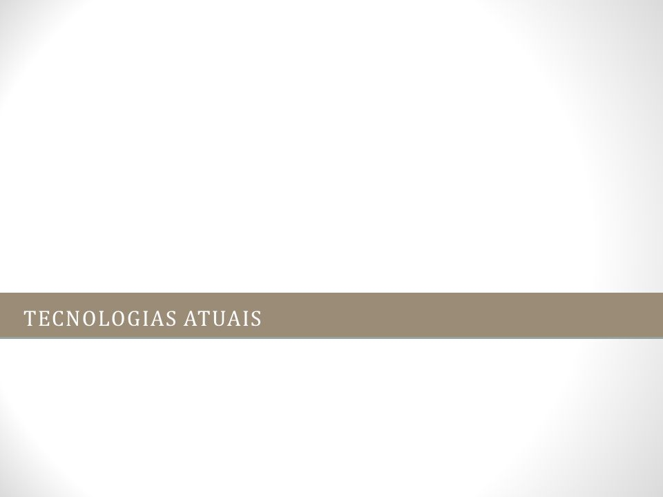 TECNOLOGIAS ATUAIS