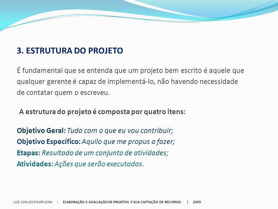 3. ESTRUTURA DO PROJETO É fundamental que se entenda que um projeto bem escrito é aquele que.