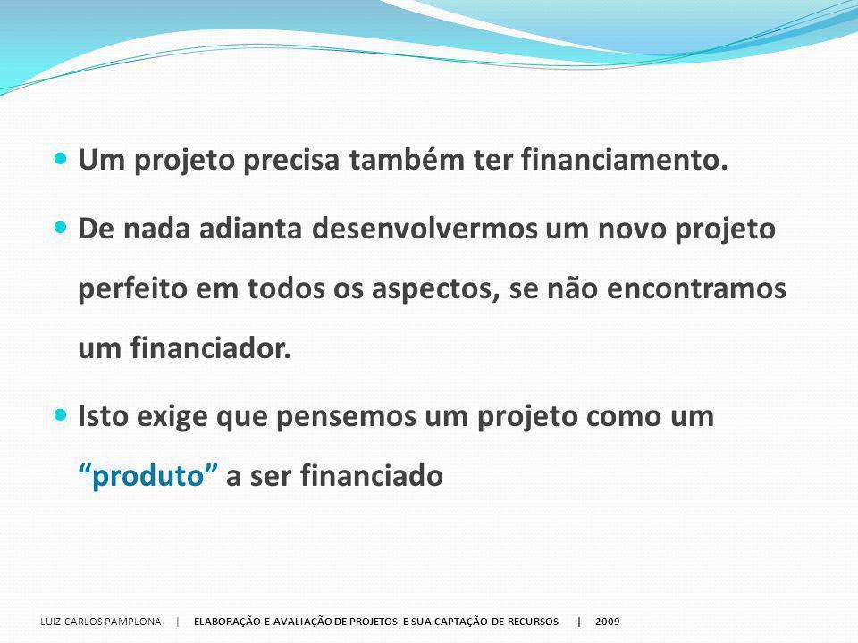 Um projeto precisa também ter financiamento.