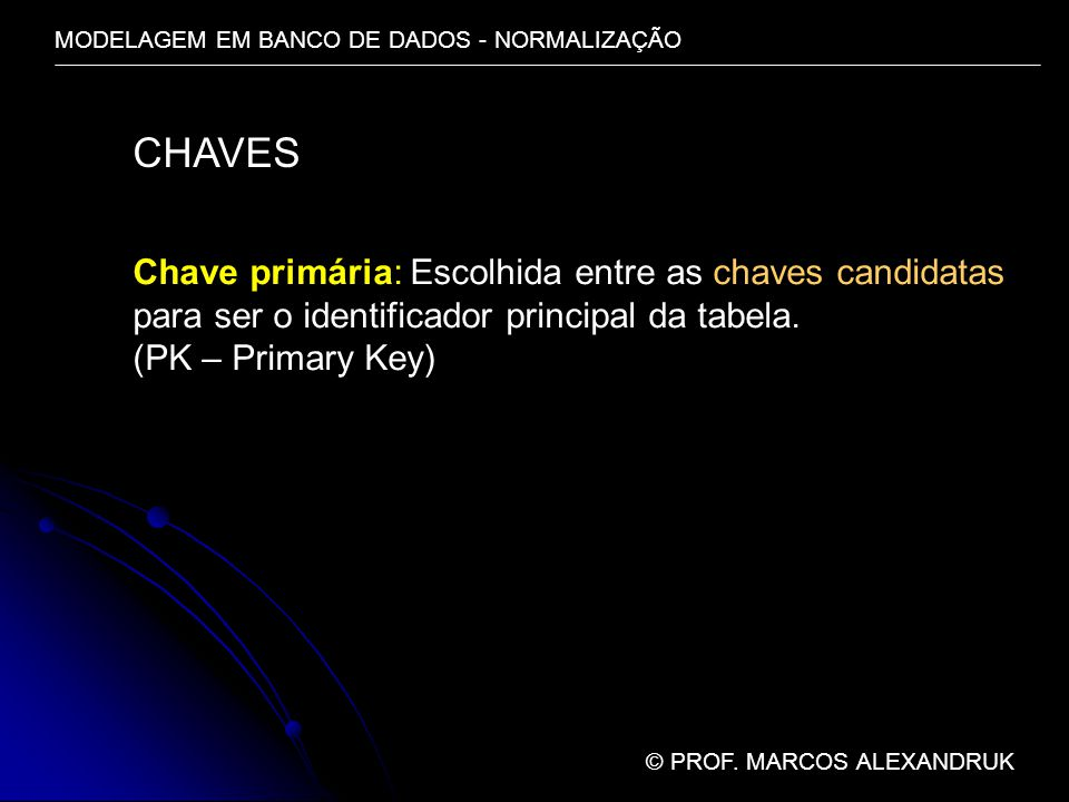 CHAVES Chave primária: Escolhida entre as chaves candidatas