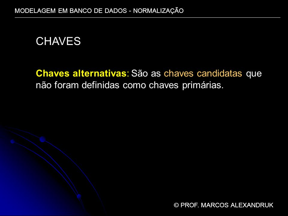 CHAVES Chaves alternativas: São as chaves candidatas que