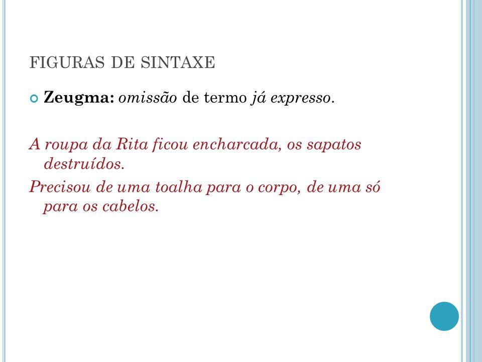 figuras de sintaxe Zeugma: omissão de termo já expresso.