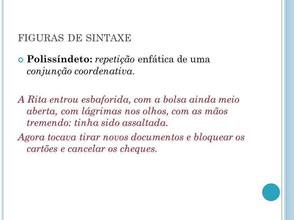 figuras de sintaxe Polissíndeto: repetição enfática de uma conjunção coordenativa.