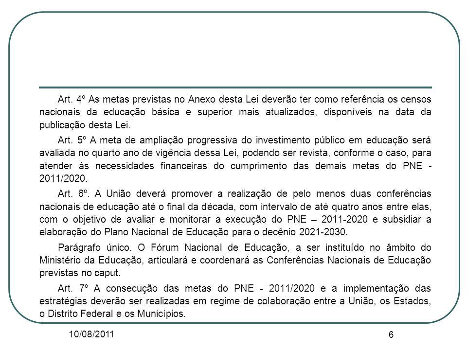 Art. 4º As metas previstas no Anexo desta Lei deverão ter como referência os censos nacionais da educação básica e superior mais atualizados, disponíveis na data da publicação desta Lei.