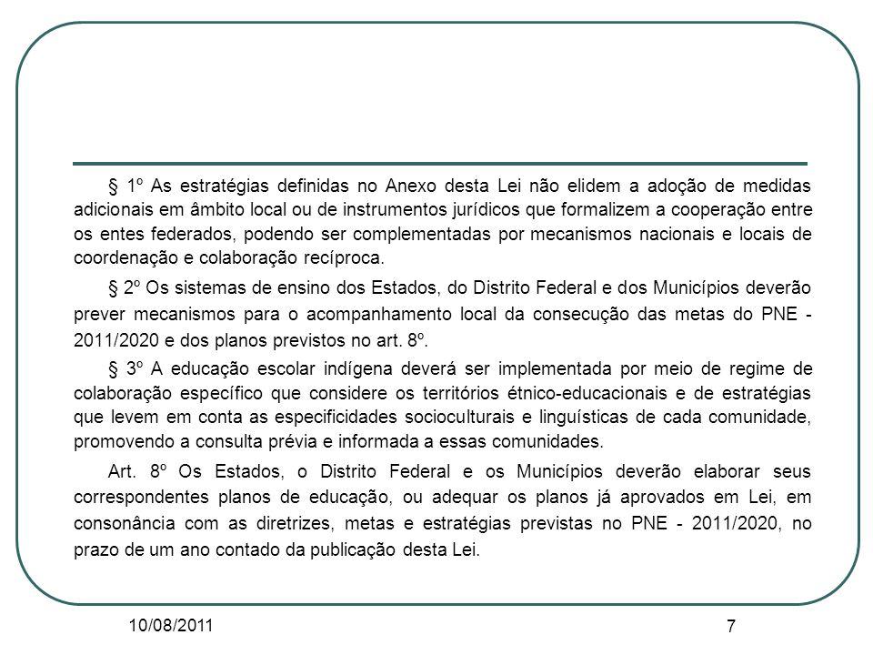 § 1º As estratégias definidas no Anexo desta Lei não elidem a adoção de medidas adicionais em âmbito local ou de instrumentos jurídicos que formalizem a cooperação entre os entes federados, podendo ser complementadas por mecanismos nacionais e locais de coordenação e colaboração recíproca.