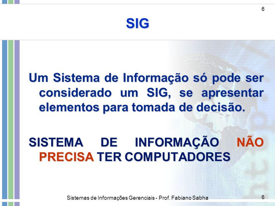 SIG 6. Um Sistema de Informação só pode ser considerado um SIG, se apresentar elementos para tomada de decisão.