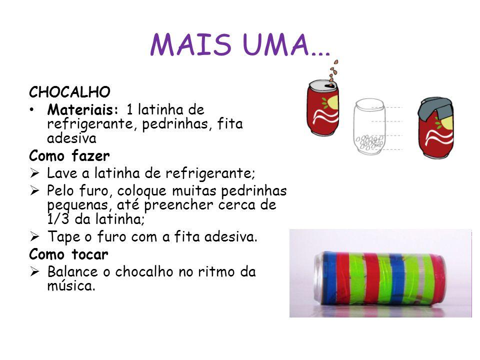 MAIS UMA... CHOCALHO. Materiais: 1 latinha de refrigerante, pedrinhas, fita adesiva. Como fazer. Lave a latinha de refrigerante;