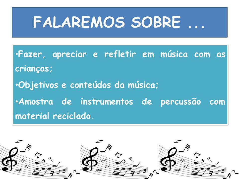 FALAREMOS SOBRE ... Fazer, apreciar e refletir em música com as crianças; Objetivos e conteúdos da música;