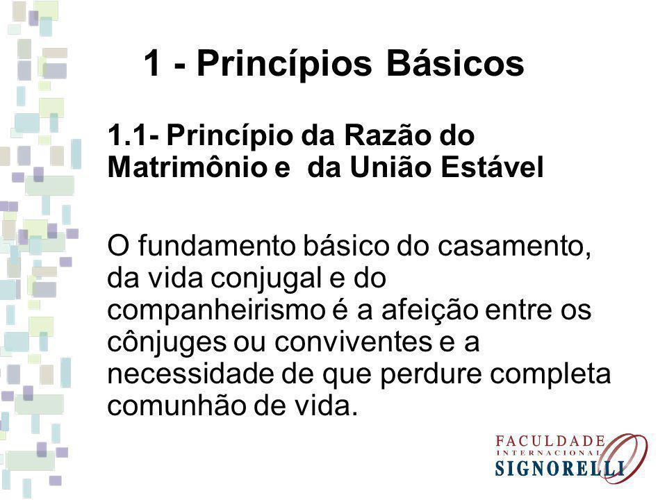 1 - Princípios Básicos 1.1- Princípio da Razão do Matrimônio e da União Estável.