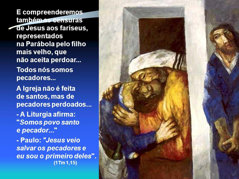 E compreenderemos também as censuras de Jesus aos fariseus,