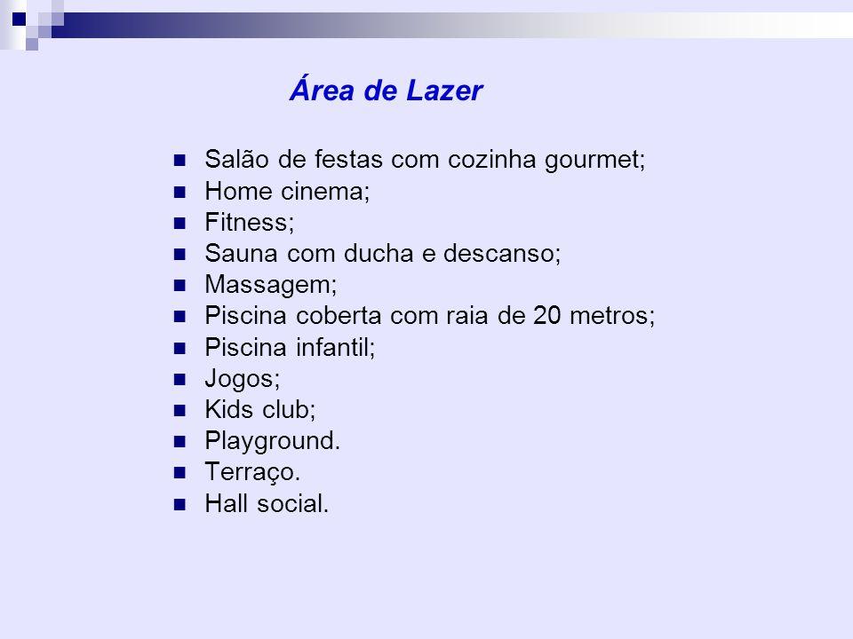 Área de Lazer Salão de festas com cozinha gourmet; Home cinema;