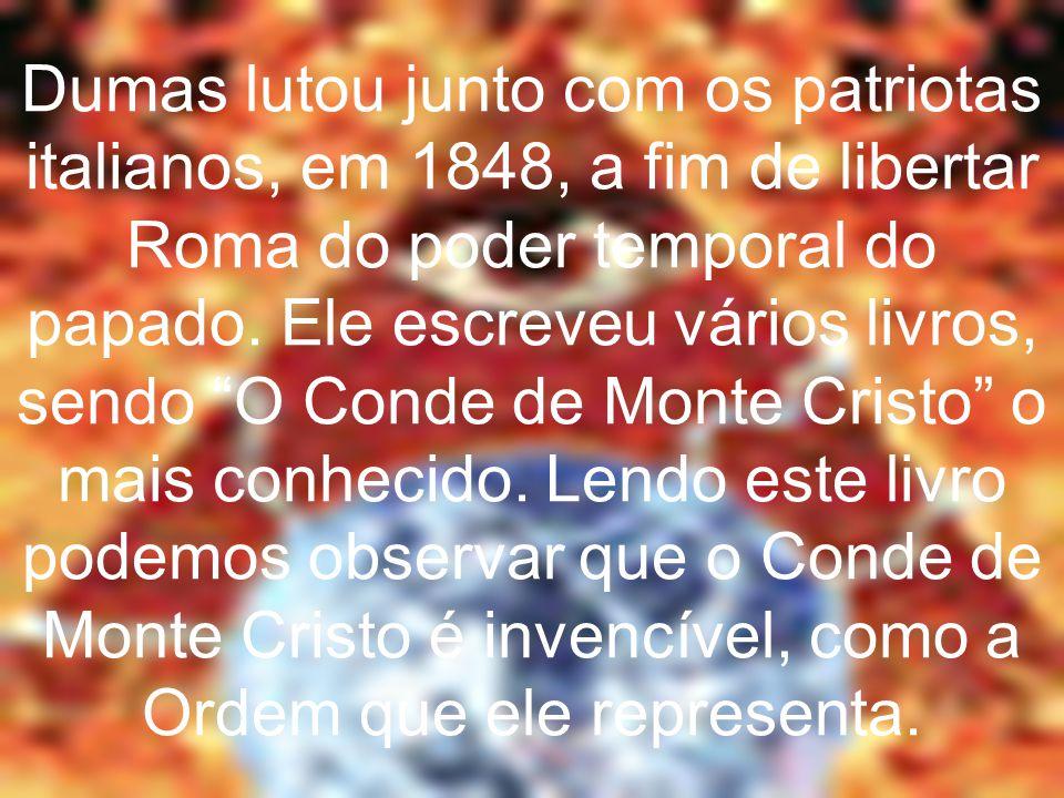 Dumas lutou junto com os patriotas italianos, em 1848, a fim de libertar Roma do poder temporal do papado.